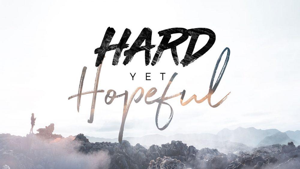 Hard Yet Hopeful
